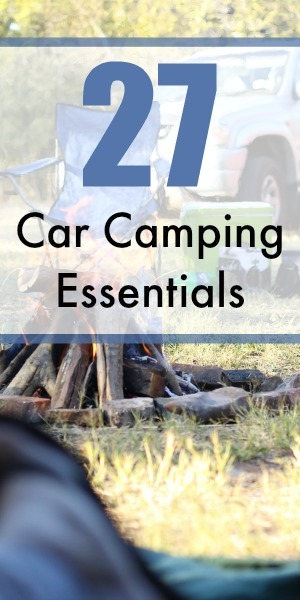 27 Car Camping Essentials: The Gear You Need to Bring for a Successful Car Camping Trip
