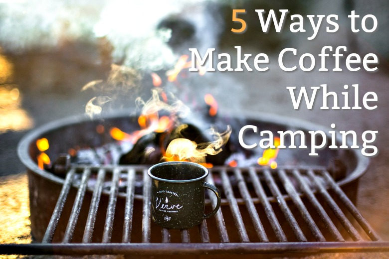 How to Make Coffee While Camping: 5 Different Ways