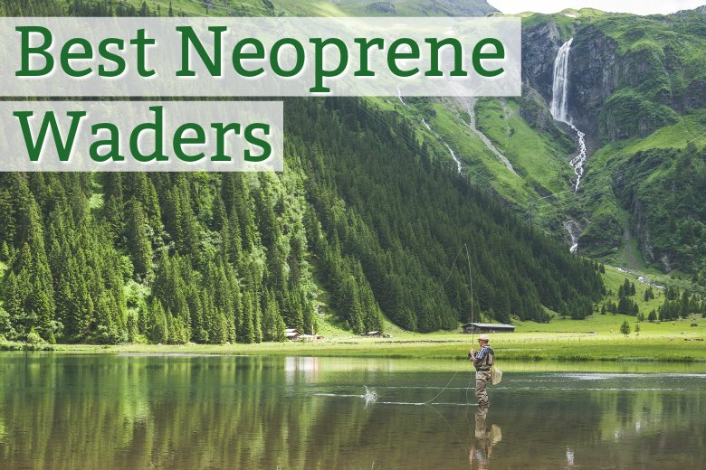 Best Neoprene Fishing Waders