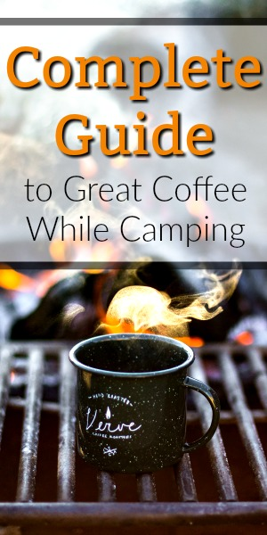 Camping Coffee: The Complete Guide to a Great Cup in the Great Outdoors