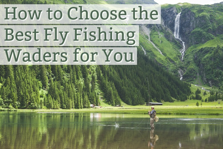 How to Choose the Best Fly Fishing Waders for You