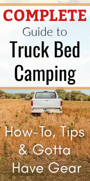 Truck Bed Camping: How-To, Tips & Gotta Have Gear Recommendations